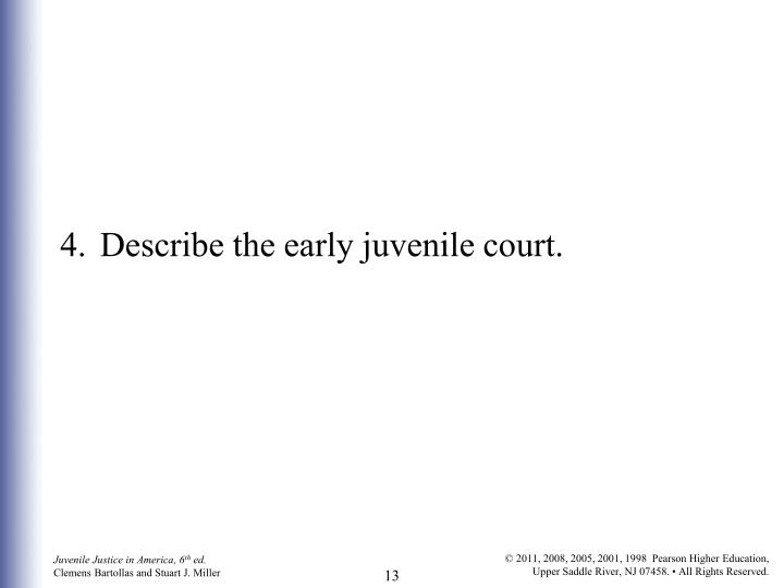 4.	Describe the early juvenile court.