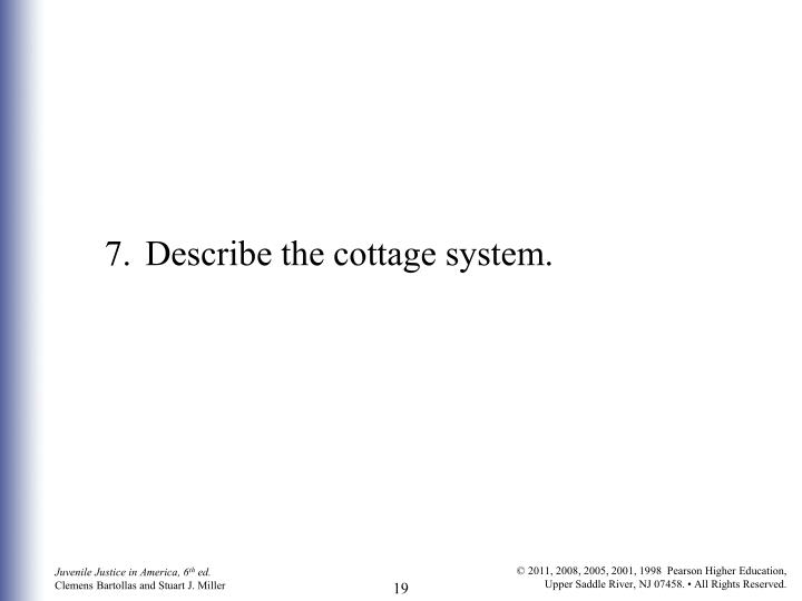 7.	Describe the cottage system.