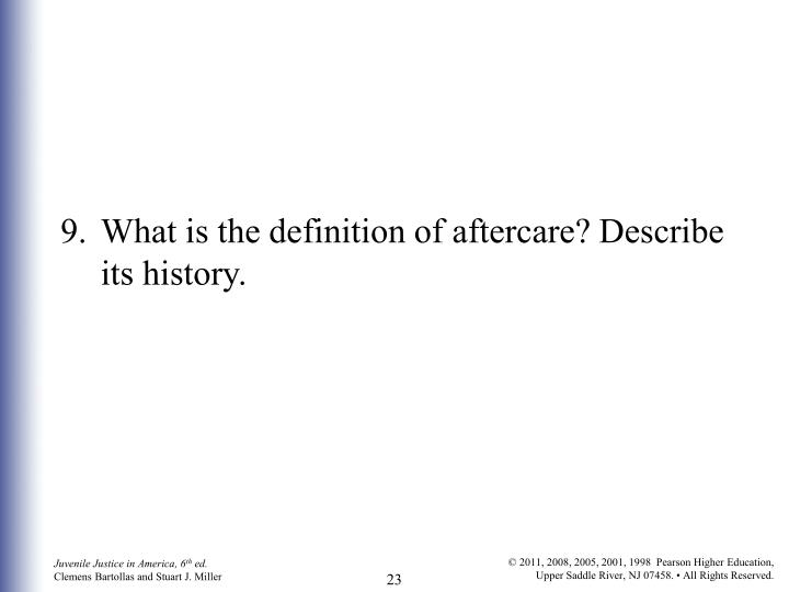 9.What is the definition of aftercare? Describe its history.