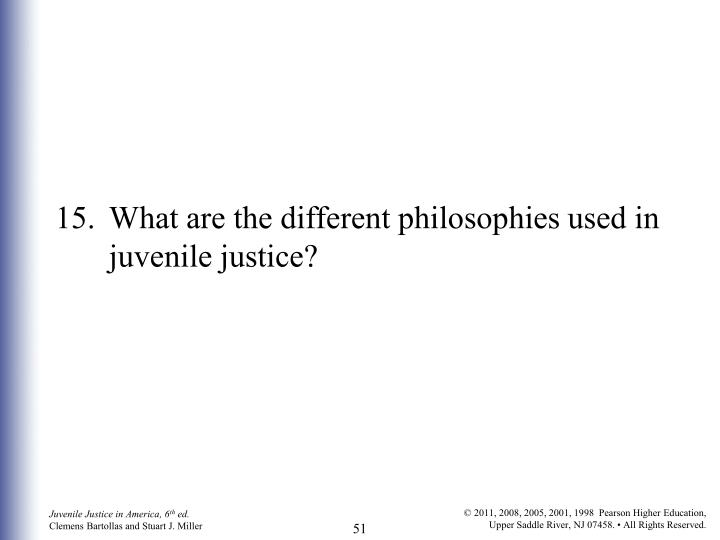 15.	What are the different philosophies used in juvenile justice?