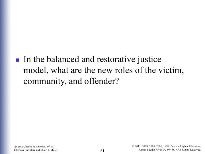 In the balanced and restorative justice model, what are the new roles of the victim, community, and offender?