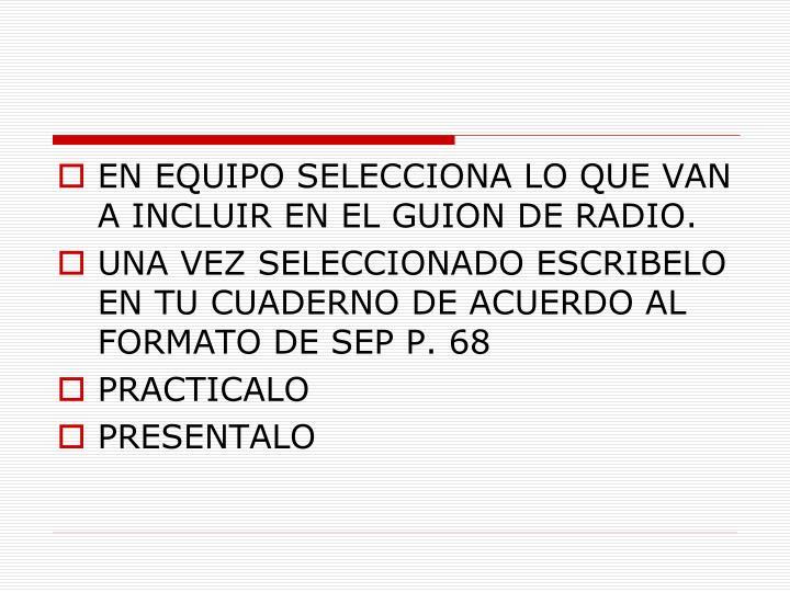EN EQUIPO SELECCIONA LO QUE VAN A INCLUIR EN EL GUION DE RADIO.