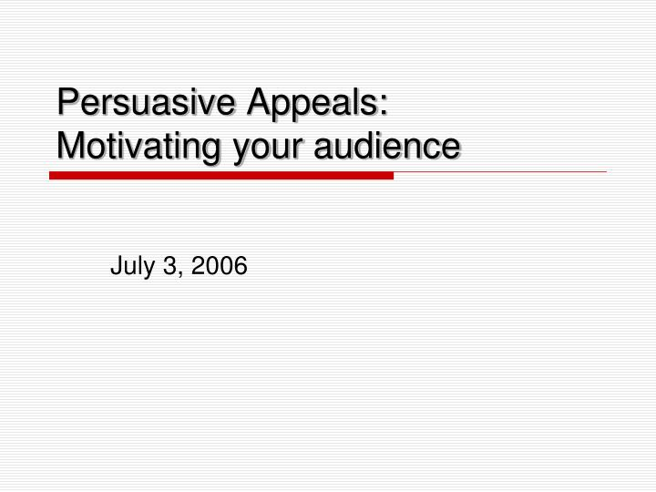 Persuasive appeals motivating your audience