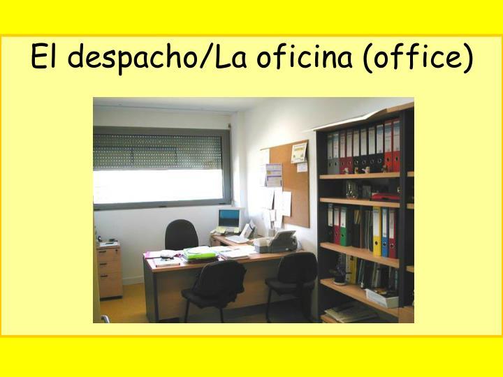 El despacho/La oficina (office)