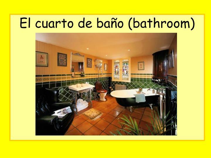 El cuarto de baño (bathroom)