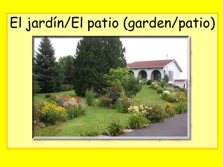 El jardín/El patio (garden/patio)