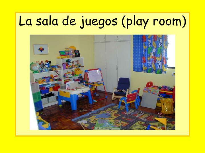 La sala de juegos (play room)