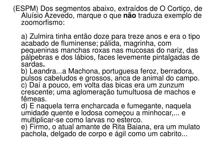 (ESPM) Dos segmentos abaixo, extraídos de O Cortiço, de Aluísio Azevedo, marque o que