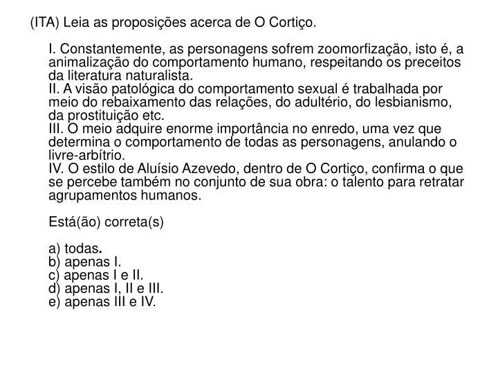 (ITA) Leia as proposições acerca de O Cortiço.