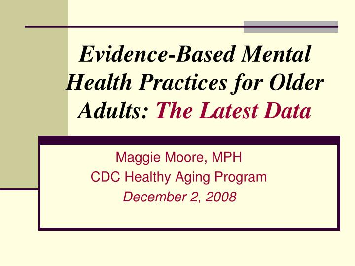 Evidence-Based Mental Health Practices for Older Adults: