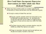 how could states incorporate depression interventions for older adults into their medicaid program1