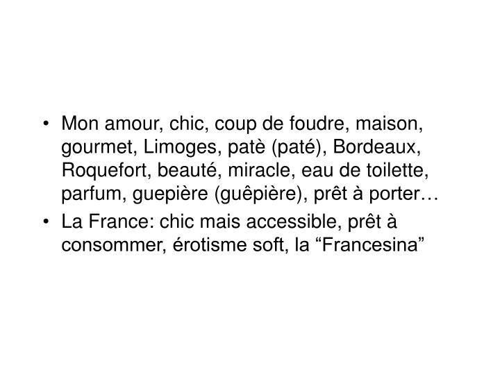 Mon amour, chic, coup de foudre, maison, gourmet, Limoges, patè (paté), Bordeaux, Roquefort, beauté, miracle, eau de toilette, parfum, guepière (gu