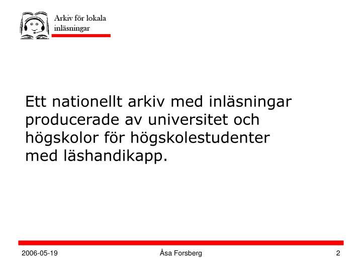 Ett nationellt arkiv med inläsningar producerade av universitet och högskolor för högskolestudenter med läshandikapp.