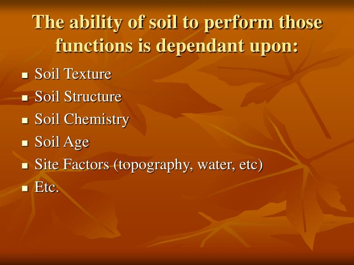The ability of soil to perform those functions is dependant upon: