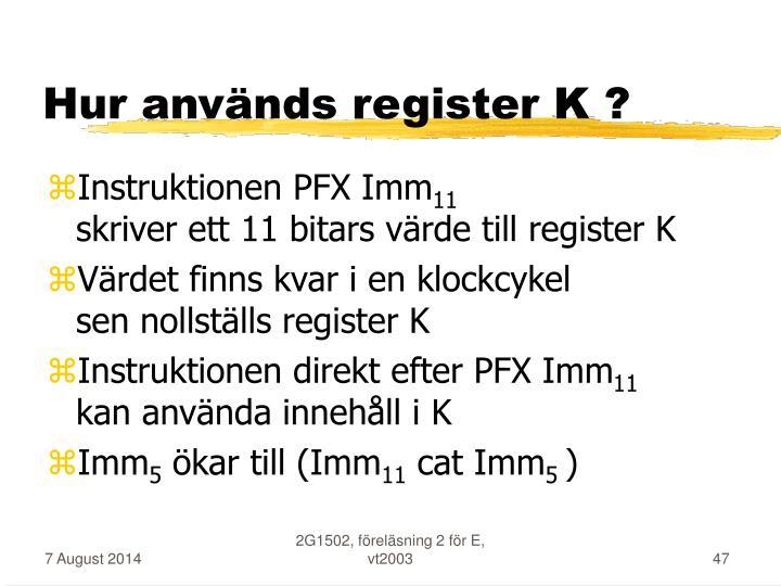Hur används register K ?