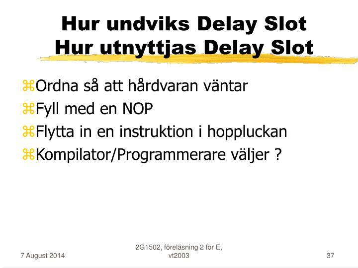 Hur undviks Delay Slot