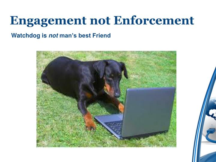 Engagement not Enforcement