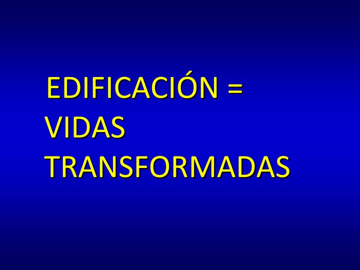 EDIFICACIÓN = VIDAS TRANSFORMADAS