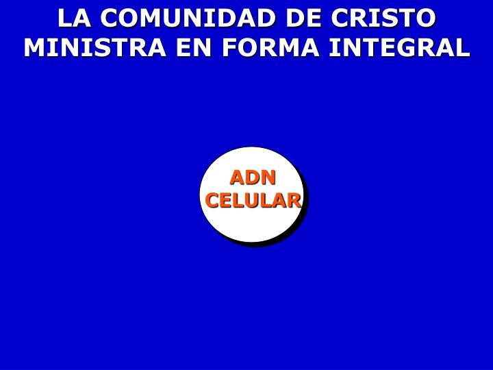 LA COMUNIDAD DE CRISTO MINISTRA EN FORMA INTEGRAL