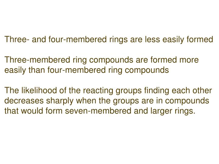 Three- and four-membered rings are less easily formed