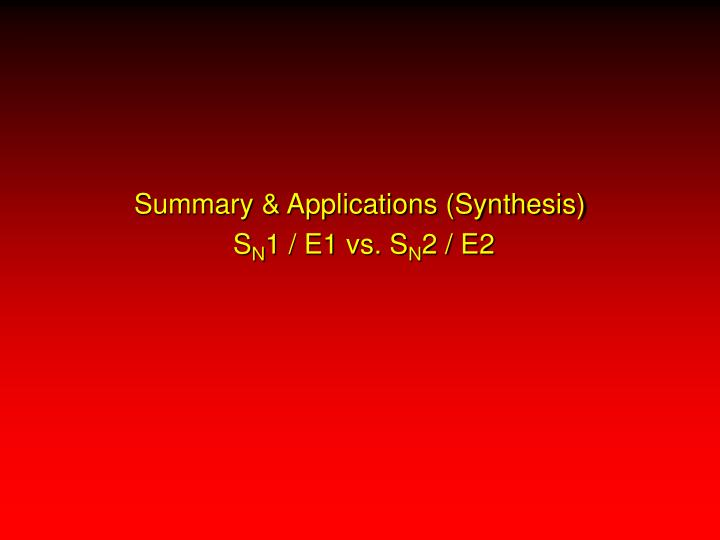 Summary applications synthesis s n 1 e1 vs s n 2 e2