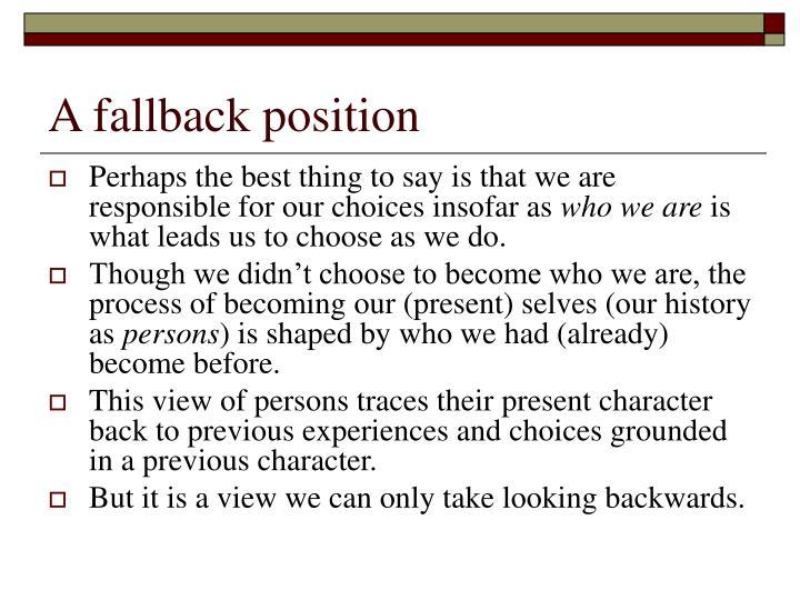 A fallback position