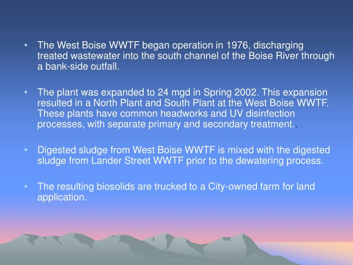 The West Boise WWTF began operation in 1976, discharging treated wastewater into the south channel of the Boise River through a bank-side outfall.