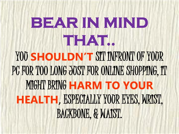BEAR IN MIND THAT..