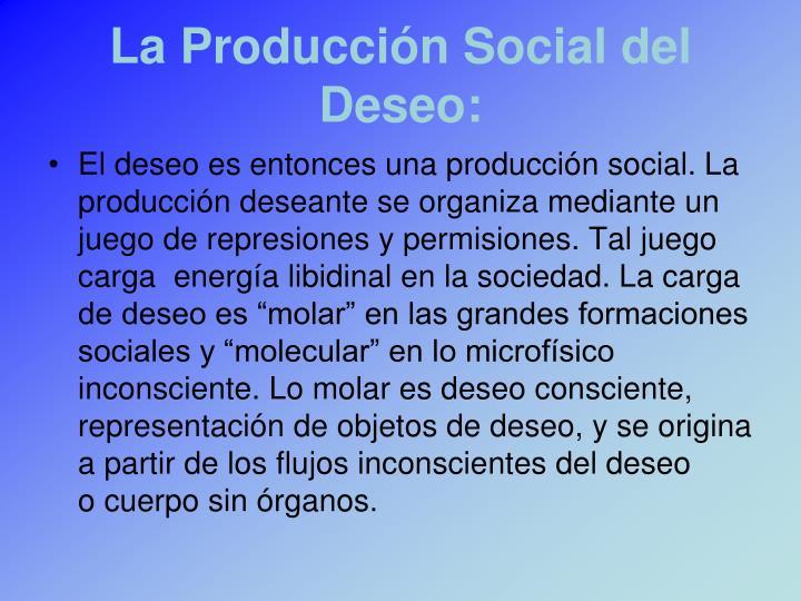 La Producción Social del Deseo:
