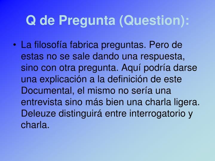 Q de Pregunta (Question):