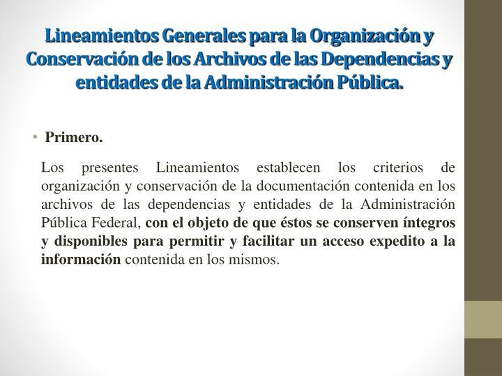 Lineamientos Generales para la Organización y Conservación de los Archivos de las Dependencias y entidades de la Administración Pública.