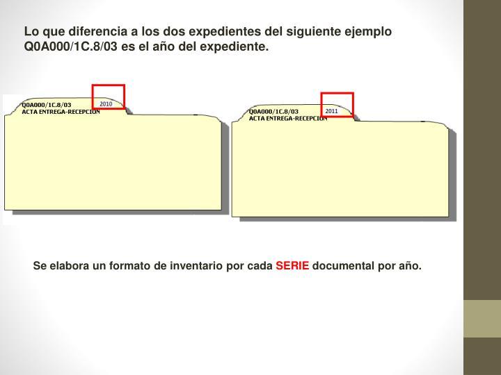 Lo que diferencia a los dos expedientes del siguiente ejemplo Q0A000/1C.8/03 es el año del expediente.