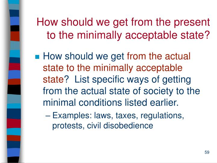How should we get from the present to the minimally acceptable state?