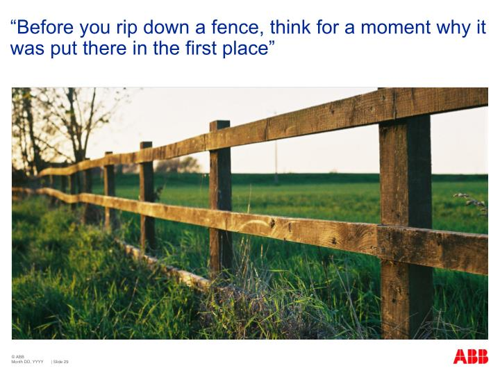 """Before you rip down a fence, think for a moment why it was put there in the first place"""