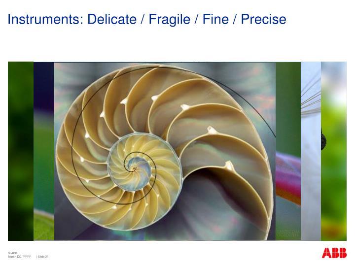 Instruments: Delicate / Fragile / Fine / Precise