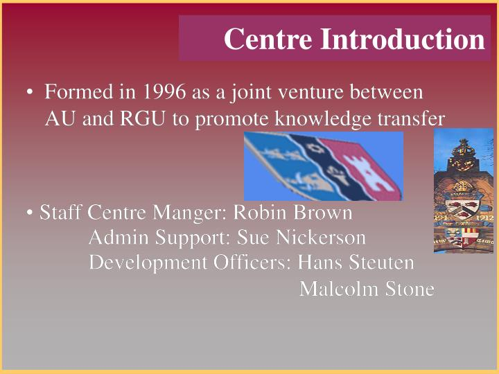 Formed in 1996 as a joint venture between  AU and RGU to promote knowledge transfer