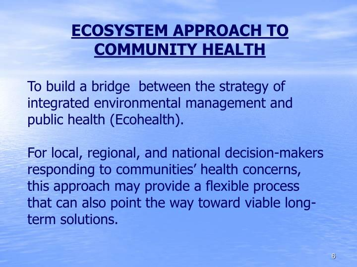 ECOSYSTEM APPROACH TO COMMUNITY HEALTH