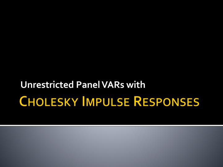 Unrestricted Panel VARs with