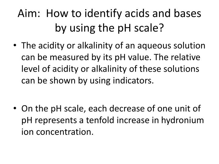 Aim how to identify acids and bases by using the ph scale2