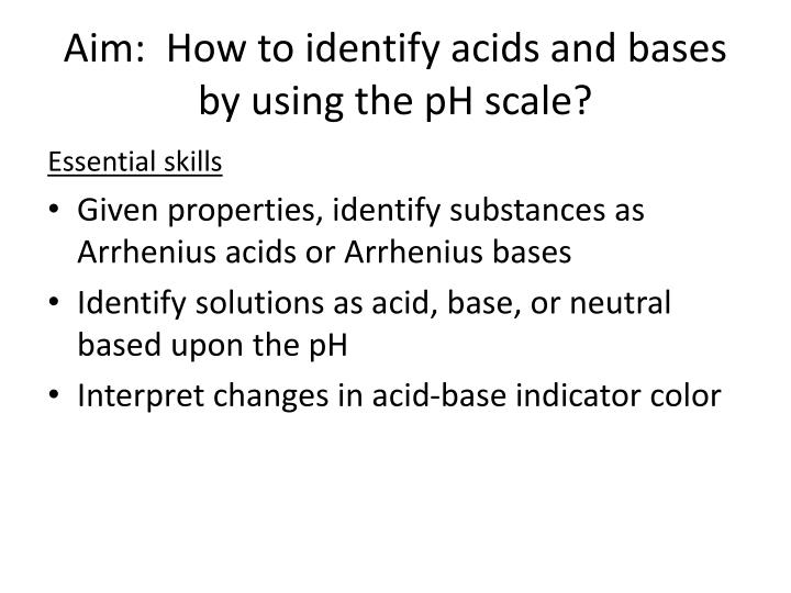 Aim:  How to identify acids and bases by using the pH scale?
