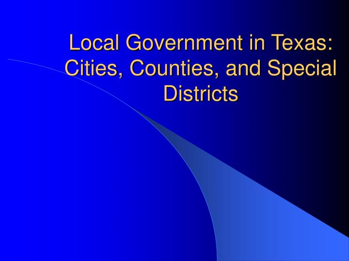 Local government in texas cities counties and special districts