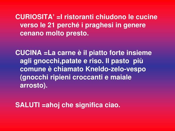 CURIOSITA' =I ristoranti chiudono le cucine verso le 21 perché i praghesi in genere cenano molto presto.