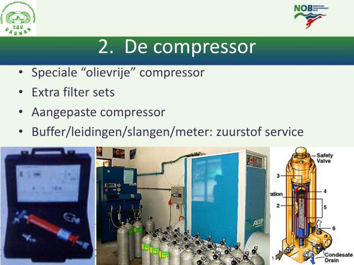 2.  De compressor