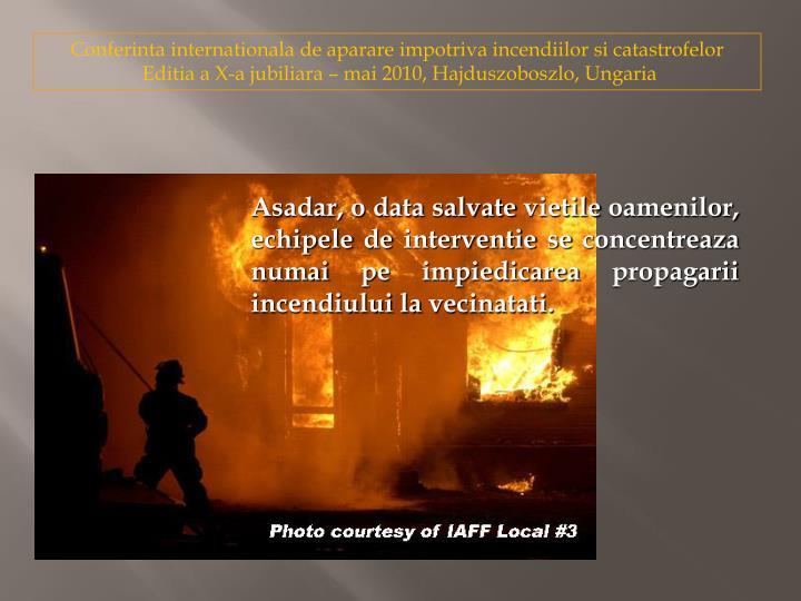 Asadar, o data salvate vietile oamenilor, echipele de interventie se concentreaza numai pe impiedicarea propagarii incendiului la vecinatati.