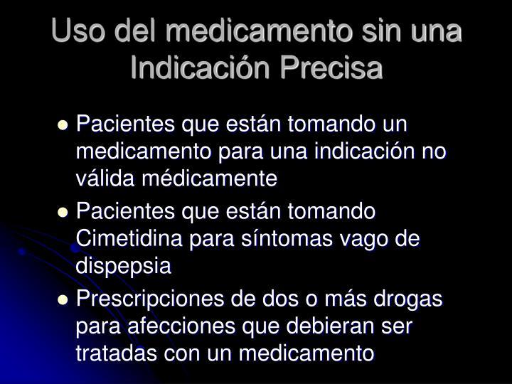 Uso del medicamento sin una Indicación Precisa