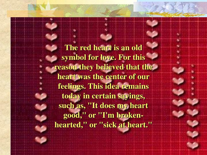 The red heart is an old symbol for love.