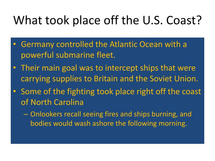 What took place off the U.S. Coast?