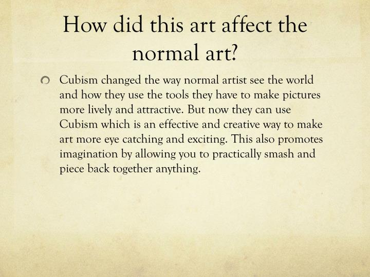 How did this art affect the normal art?