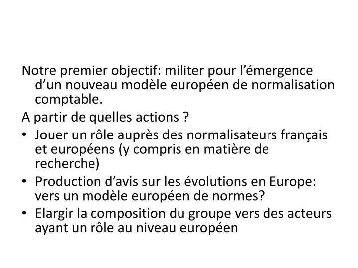 Notre premier objectif: militer pour l'émergence d'un nouveau modèle européen de normalisation comptable.