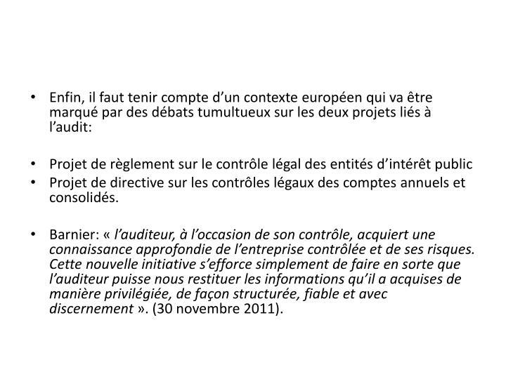Enfin, il faut tenir compte d'un contexte européen qui va être marqué par des débats tumultueux sur les deux projets liés à l'audit: